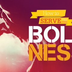 How to Serve With Boldness