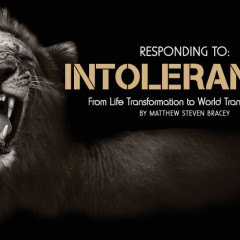 Responding to Intolerance: From Life Transformation to World Transformation