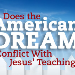 Does the American Dream Conflict With Jesus' Teaching?