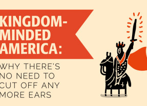 Kingdom-Minded America: Why There's No Need to Cut Off Any More Ears